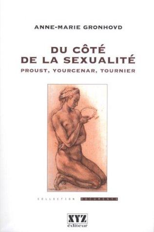 Du côté de la sexualité : Proust, Yourcenar, Tournier par Anne-Marie Gronhovd