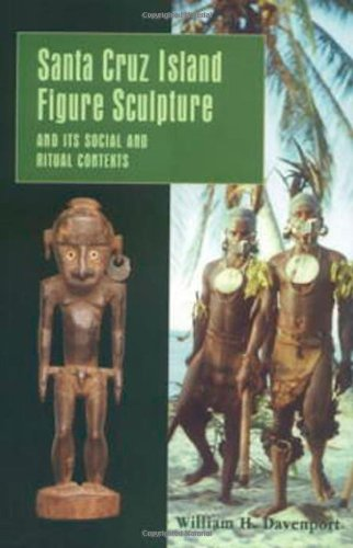 Santa Cruz Island Figure Sculpture and Its Social and Ritual Contexts por William H. Davenport