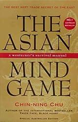 THE ASIAN MIND GAME: Westerner's Survival Manual. Unlocking the Hidden Agenda...