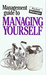 The Management Guide to Managing Yourself (Management Guides)