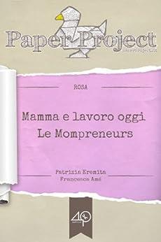 Mamma e lavoro oggi - Le Mompreneurs (Per una migliore conciliazione famiglia-lavoro) di [Eremita Patrizia, Amé Francesca]