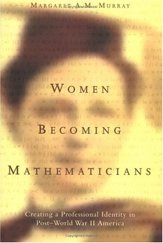 Women Becoming Mathematicians: Creating a Professional Identity in Post-World War II America (The MIT Press) por Margaret A.M. Murray
