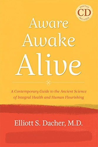 Aware, Awake, Alive: A Contemporary Guide to the Ancient Science of Integral Health and Human Flourishing, Practice CD included by Elliott Dacher (2011-09-15)