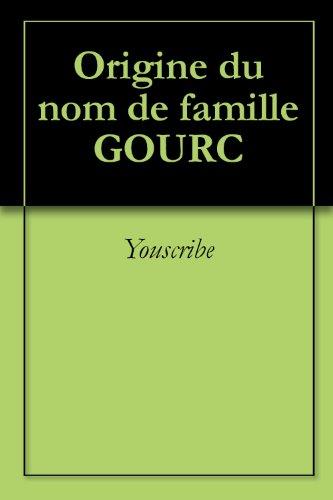 Origine du nom de famille GOURC (Oeuvres courtes) par Youscribe