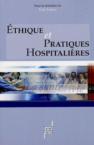 Ethique et pratiques hospitalières par Guy Llorca, Laure Albertini, Michel Badet, Didier Barnoud