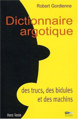 Dictionnaire argotique des trucs, des bidules et des machins