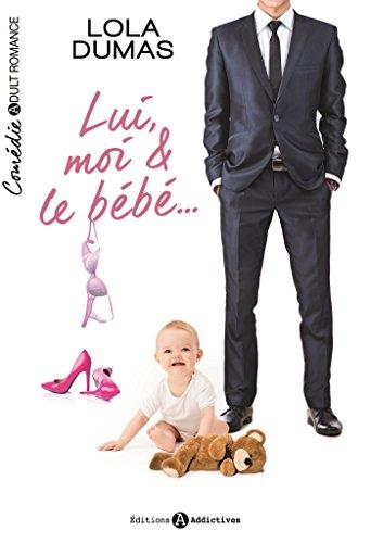 Lui, moi et le bébé..., l'intégrale par [Dumas, Lola]