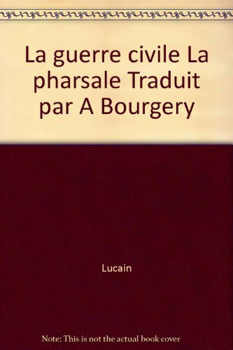 La guerre civile La pharsale Traduit par A Bourgery