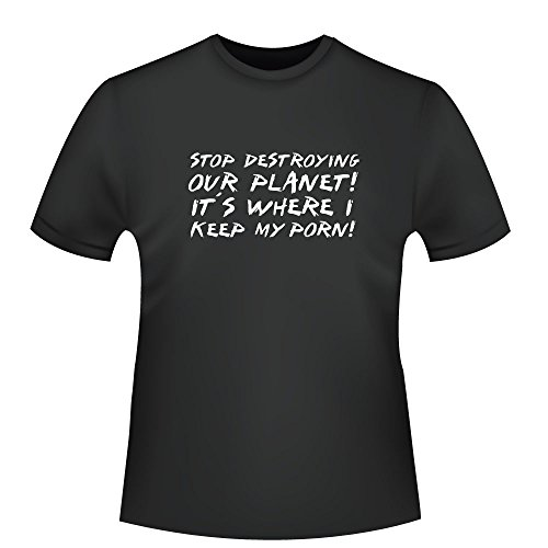 Stop destroying our planet - it´s where i keep my porn, Herren T-Shirt - Fairtrade - ID104509 Schwarz