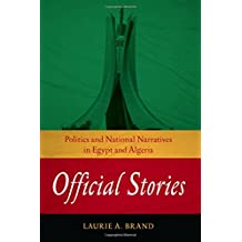 Official Stories: Politics and National Narratives in Egypt and Algeria (Stanford Studies in Middle Eastern and I)