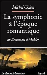 LA SYMPHONIE A L'EPOQUE ROMANTIQUE. De Beethoven à Mahler
