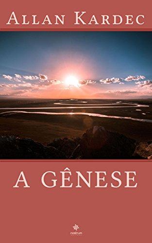 A Gênese - Clássicos de Allan Kardec (Portuguese Edition) por Allan Kardec