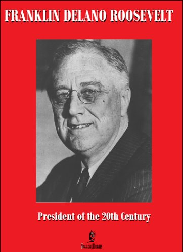 Franklin Delano Roosevelt: President of the 20th Century