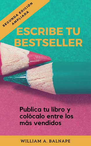 ESCRIBE TU BESTSELLER: Publica tu libro y colócalo entre los más ...