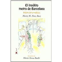 El insólito metro de Barcelona : relatos infrarrealistas
