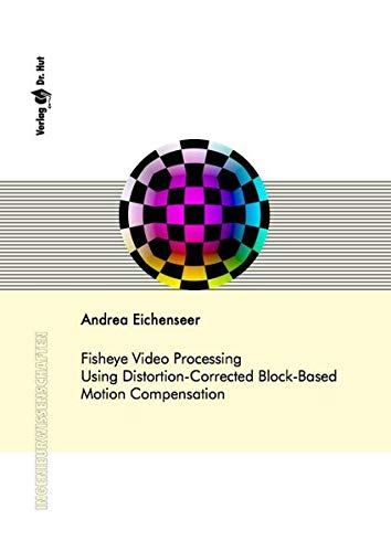Fisheye Video Processing Using Distortion-Corrected Block-Based Motion Compensation (Ingenieurwissenschaften) Fisheye-video