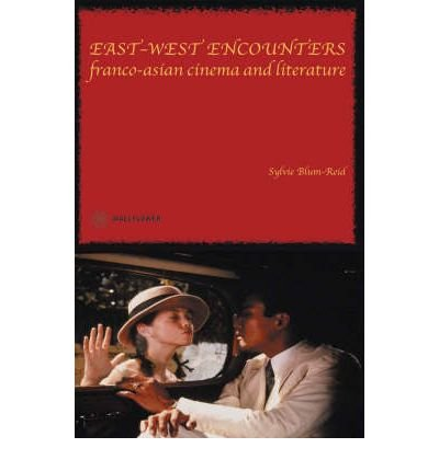 [(East West Encounters: Franco-Asian Cinema and Literature)] [Author: Sylvie Blum-Reid] published on (October, 2003)