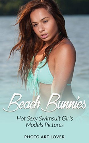 Beach Bunnies: Hot Sexy Swimsuit Girls Models Pictures (English Edition)