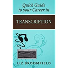 Quick Guide to your Career in Transcription by Liz Broomfield (2015-02-22)