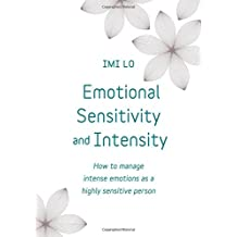 Emotional Sensitivity and Intensity: How to manage intense emotions as a highly sensitive person