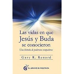 Las vidas en que Jesús y Buda se conocieron. Una historia de poderosos compañeros