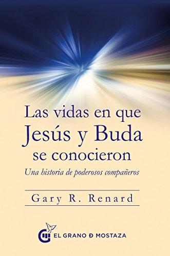 Las vidas en que Jesús y Buda se conocieron. Una historia de poderosos compañeros por Gary R. Renard