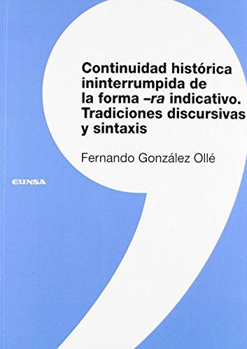 Continuidad histórica ininterrumpida de la forma -ra indicativo: tradiciones discursivas y sintaxis (Colección lingüística) de Fernando González Ollé (3 oct 2012) Tapa blanda