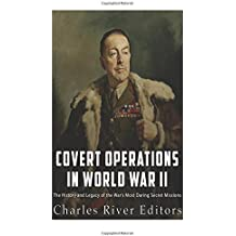 Covert Operations in World War II: The History and Legacy of the War's Most Daring Secret Missions