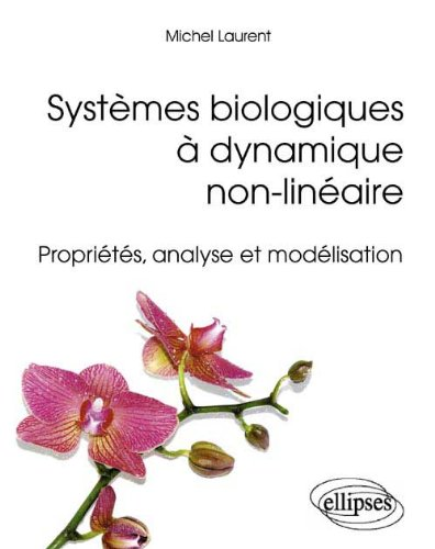 Systèmes biologiques à dynamique non-linéaire : Propriétés, analyse et modélisation par Michel Laurent