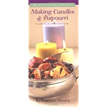 Making Candles & Potpourri: Illuminate and Infuse Your Home (Life's Little Luxuries)