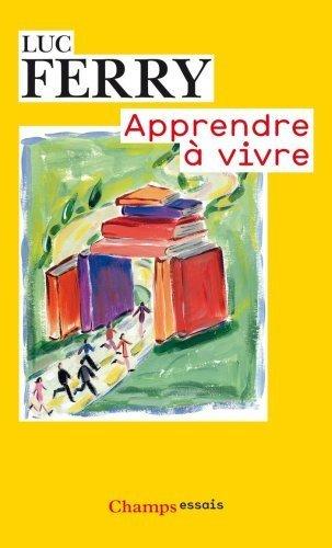 Apprendre à vivre : Traité de philosophie à l'usage des jeunes générations de Ferry. Luc (2009) Poche
