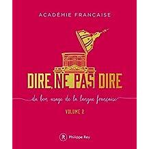 Dire, ne pas dire - volume 2 Du bon usage de la langue française: du bon usage de la langue française