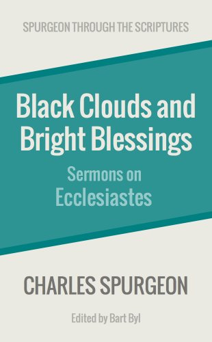 Black Clouds and Bright Blessings: Sermons on Ecclesiastes (Spurgeon Through the Scriptures)