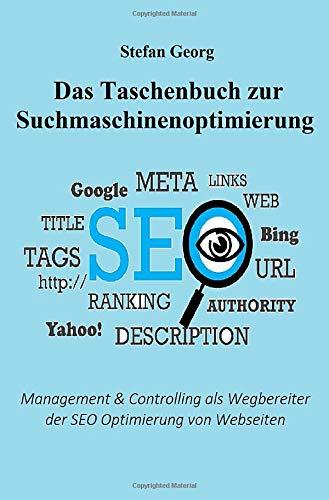 Das Taschenbuch zur Suchmaschinenoptimierung: Management & Controlling als Wegbereiter der SEO Optimierung von Webseiten