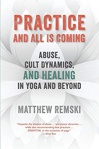 Practice And All Is Coming: Abuse, Cult Dynamics, And Healing In Yoga And Beyond