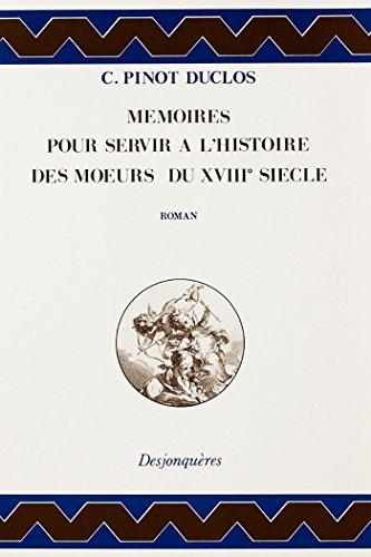 Mémoires pour servir à l'histoire des mœurs du XVIIIe siècle (Dix-huitième siècle) par Charles PINOT-DUCLOS