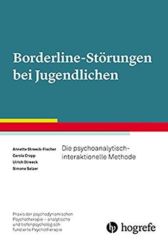Borderline-Störungen bei Jugendlichen: Die psychoanalytisch-interaktionelle Methode (Praxis der psychodynamischen Psychotherapie – analytische und tiefenpsychologisch fundierte Psychotherapie)