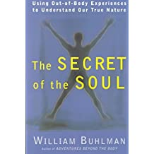 [(The Secret of the Soul : Using Out-of-body Experiences to Understand Our True Nature)] [By (author) William L. Buhlman] published on (July, 2001)