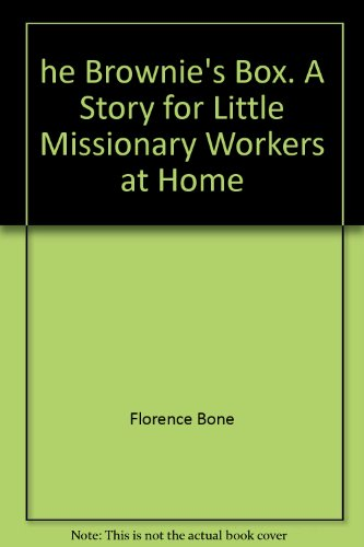 he Brownie's Box. A Story for Little Missionary Workers at Home