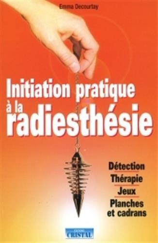 Initiation pratique à la radiesthésie