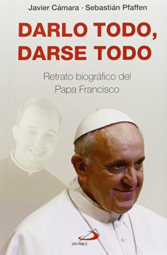 Darlo todo, darse todo: Retrato biográfico del Papa Francisco (Caminos XL) por Javier Cámara