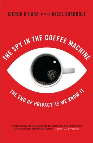 The Spy in the Coffee Machine: The End Of Privacy As We Know It