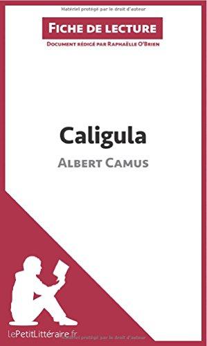 Caligula d'Albert Camus (Fiche de lecture): Résumé Complet Et Analyse Détaillée De L'oeuvre