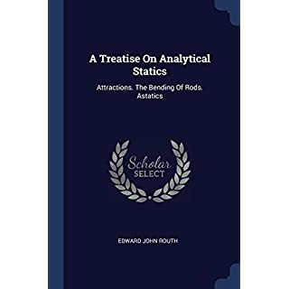 A Treatise On Analytical Statics: Attractions. The Bending Of Rods. Astatics