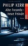 Alte Freunde - neue Feinde: Die Berlin-Trilogie (Bernie Gunther ermittelt, Band 3)