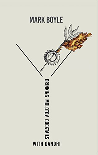 Drinking Molotov Cocktails with Gandhi by Mark Boyle (2015-09-01)