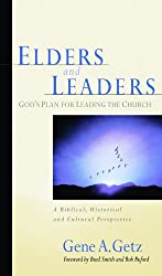 Elders & Leaders, God's Plan for Leading the Church: A Biblical, Historical and Cultural Perspective