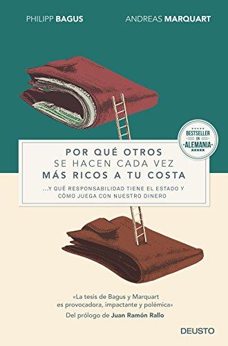 Por qué otros se hacen cada vez más ricos a tu costa: ... y qué responsabilidad tiene el Estado y cómo juega con nuestro dinero (Sin colección) por Philipp Bagus
