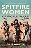 [Spitfire Women of World War II] (By: Giles Whittell) [published: July, 2008]