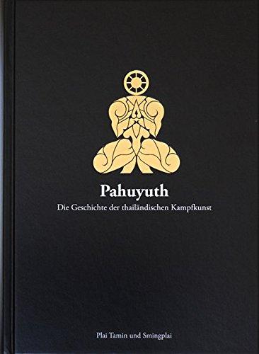 Pahuyuth - Die Geschichte der thailändischen Kampfkunst